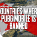 PUBG Mobile Banned, Countries where PUBG Mobile is Banned, PUBG Mobile Banned in India, PUBG Mobile News